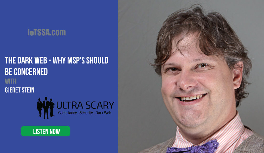 Secure Connections with Gjeret Stein from Ultra Scary LLC – The Dark Web:IT Security/IoT/Data Breach/Dark Web