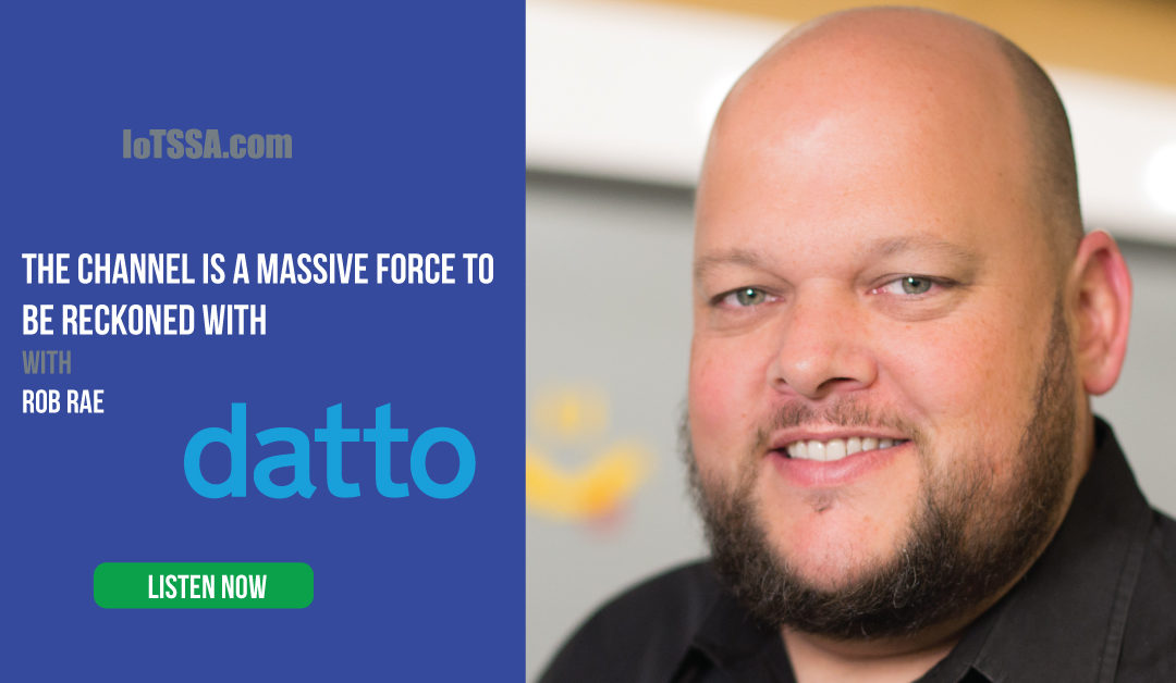Secure Connections with Rob Rae from datto – The Channel is a Massive Force to be Reckoned with