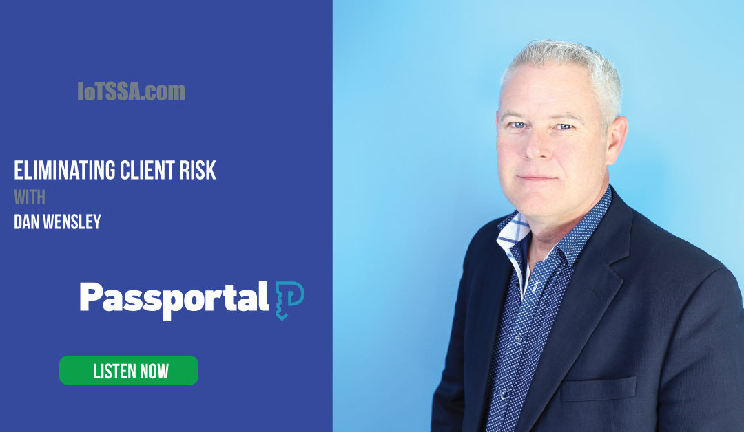 Secure Connections with Dan Wensley from Passportal – Eliminate unintentional risk exposure with better internal password hygiene