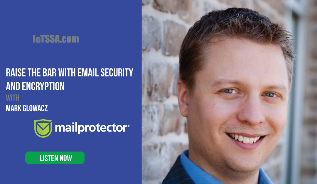 Raise the Bar with Email Encryption and Security with Mark Glowacz from MailProtector