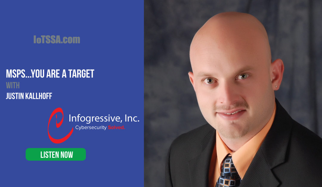 MSPs…You are a target with Justin Kallhoff from Infogressive