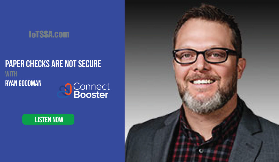 Paper Checks are Unsecure Checks with Ryan Goodman from ConnectBooster