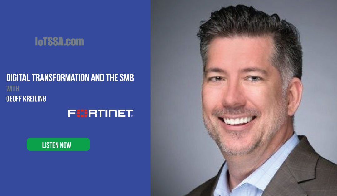 Digital Transformation and the SMB with Geoff Kreiling from Fortinet