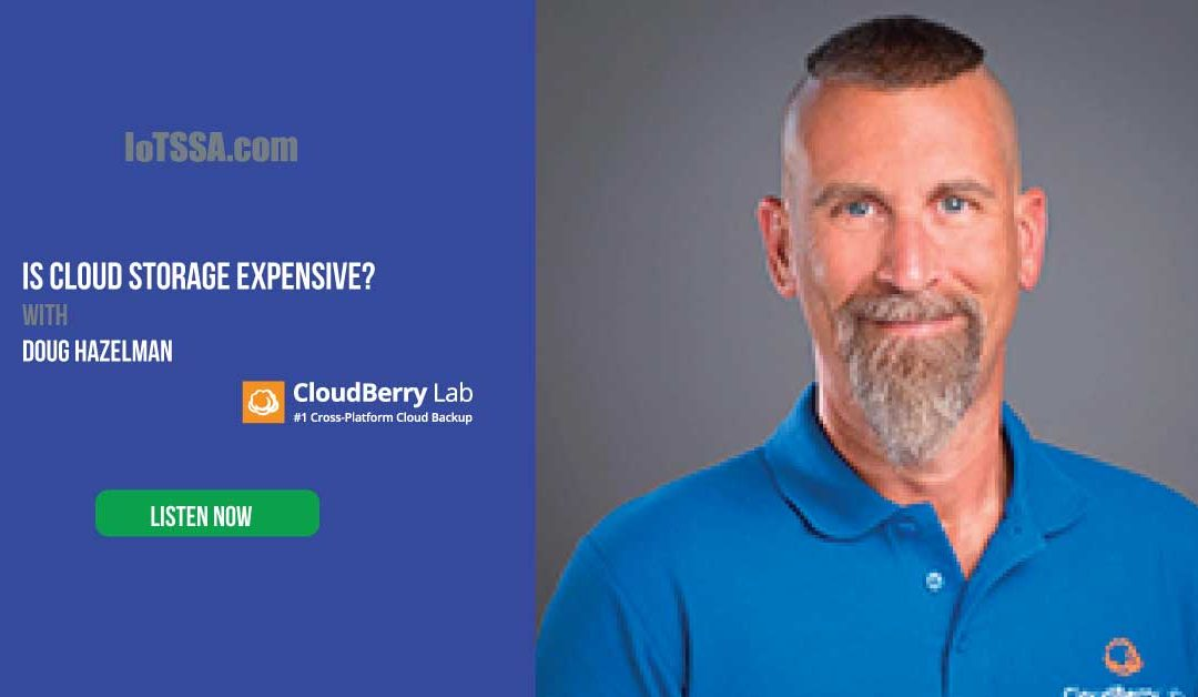 Is Cloud Storage Expensive? with Doug Hazelman from CloudBerry Lab