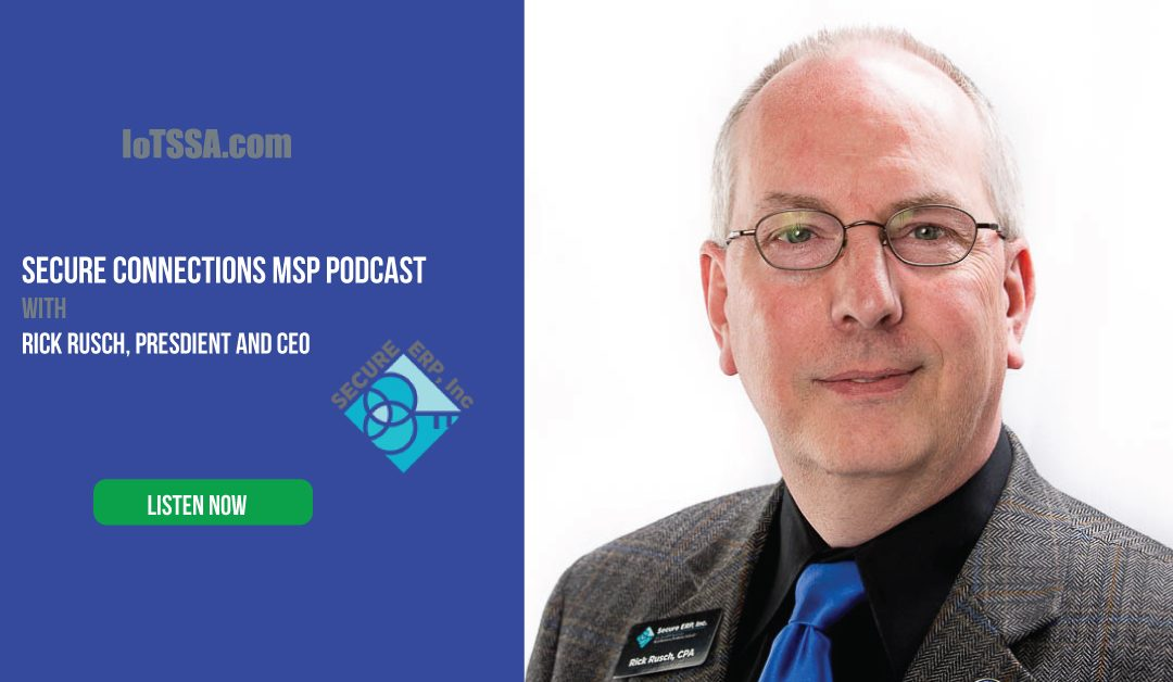 MSP Podcast: Rick Rusch from Secure ERP, Inc.
