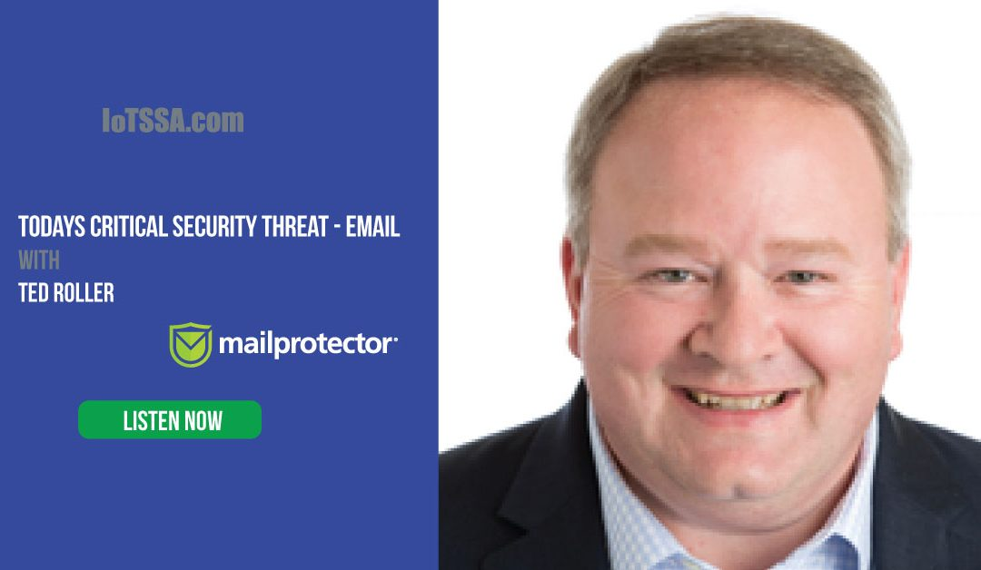 Todays Critical Security Threat: Email – with Ted Roller from mailprotector