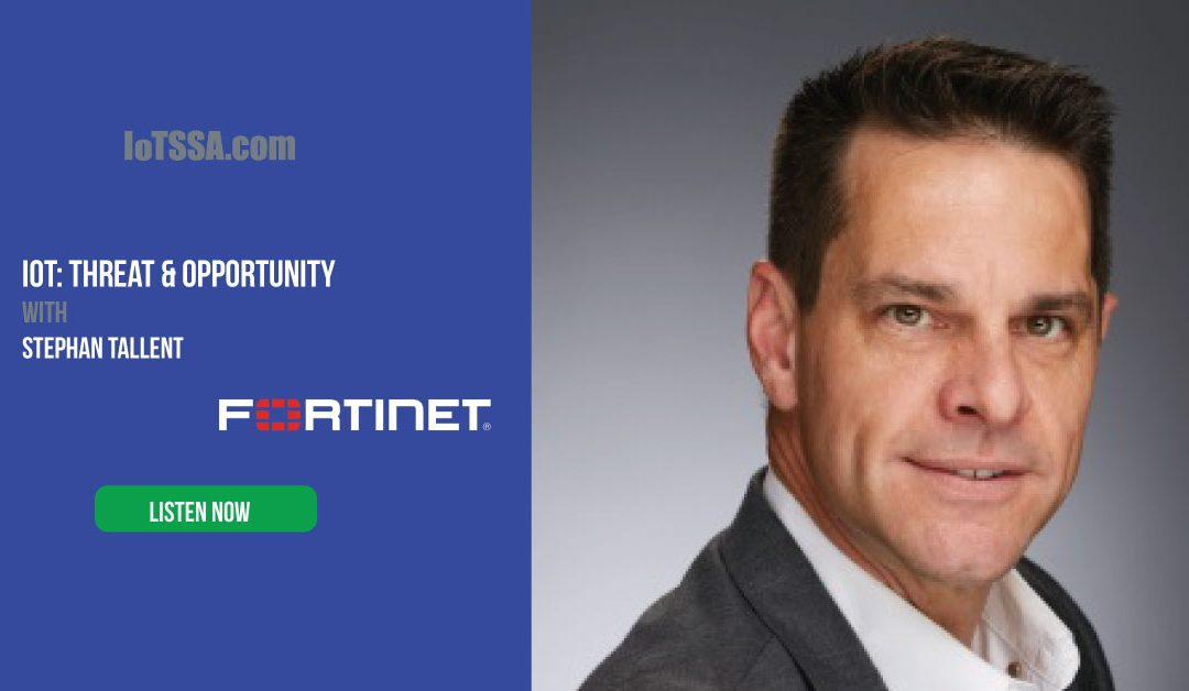 IoT: Threat & Opportunity with Stephan Tallent from Fortinet